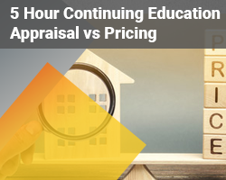 5 Hour Real Estate CE Appraisal vs Pricing